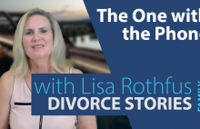 Family Divorce Stories – The One with the Phone